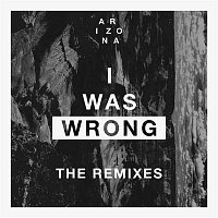 A R I Z O N A – I Was Wrong (Remixes)