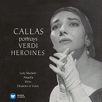 Maria Callas – Callas portrays Verdi Heroines - Callas Remastered