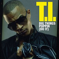 T.I. – Big Things Poppin' [Do It]