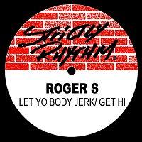 Roger S – Let Yo Body Jerk/ Get Hi