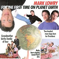 Mark Lowry – For The First Time On Planet Earth