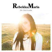 RebekkaMaria – Oh Solitude