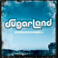 Sugarland – Twice The Speed Of Life
