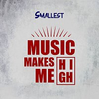 Smallest – Music Makes Me High - Single