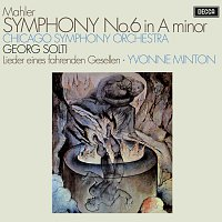 Sir Georg Solti, Yvonne Minton, Chicago Symphony Orchestra – Mahler: Symphony No. 6; Lieder eines fahrenden Gesellen