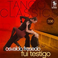 Osvaldo Fresedo, Oscar Serpa – Tango Classics 336: Fui Testigo (Historical Recordings)