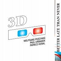 3D – Better Late Than Never