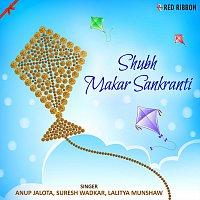 Lalitya Munshaw, Vijay Prakash, Anup Jalota, Manoj Mishra, Suresh Wadkar, Chorus – Shubh Makar Sankranti
