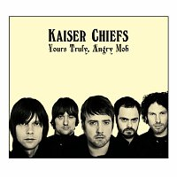 Kaiser Chiefs – Yours Truly, Angry Mob [Deluxe]