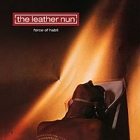 The Leather Nun – Force Of Habit [30th Anniversary Edition]