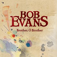 Bob Evans – Brother, O Brother