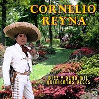 Cornelio Reyna – Diez Y Ocho Mil Quinientas Veces