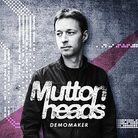 Muttonheads – Demomaker