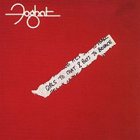 Foghat – Girls To Chat And Boys To Bounce