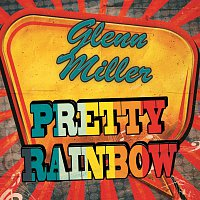 Glenn Miller – Pretty Rainbow
