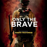 Joseph Trapanese – Only The Brave [Original Motion Picture Soundtrack]
