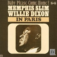 Memphis Slim, Willie Dixon – In Paris: Baby Please Come Home!