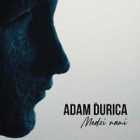 Adam Ďurica – Medzi nami