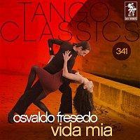 Osvaldo Fresedo – Tango Classics 341: Vida Mia (Historical Recordings)