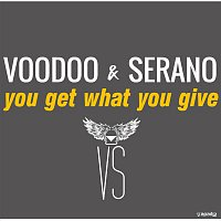 Voodoo, Serano – You Get What You Give