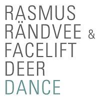Rasmus Randvee, Facelift Deer – Dance