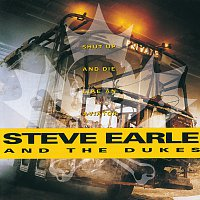 Steve Earle & The Dukes – Shut Up And Die Like An Aviator