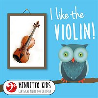 Various Artists.. – I Like the Violin! (Menuetto Kids - Classical Music for Children)