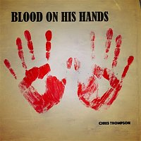 Chris Thompson – Blood On His Hands