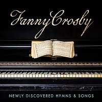 Ernie Haase & Signature Sound – Fanny Crosby: Newly Discovered Hymns & Songs