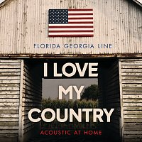 Florida Georgia Line – I Love My Country [Acoustic At Home]