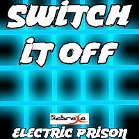 Electric Prison – Switch It Off (Electric Prison's Remake Version of Redlight)