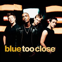 Blue – Too Close