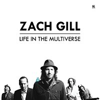 Zach Gill – Life In The Multiverse