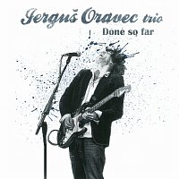 Jerguš Oravec trio – Done So Far