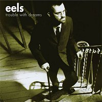 Eels – Trouble With Dreams