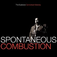 Cannonball Adderley – Spontaneous Combustion: The Explosive Cannonball Adderley