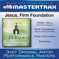 Mike Donehey, Steven Curtis Chapman, Mark Hall, Mandisa – Jesus, Firm Foundation [Performance Tracks]