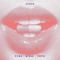 P.tah, Mirac, Testa – Xanax