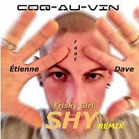 """Coq-Au-Vin, Étienne, """"DAVE"""" – (Frisky Girl) Shy Remix (feat. Étienne & Dave)"""