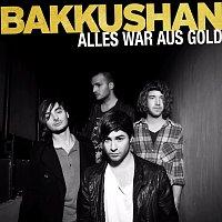 Bakkushan – Alles War Aus Gold [2-Track Version]