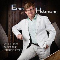 Ernst Holzmann – Ja, Du bist nicht nur meine Frau