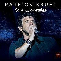 Patrick Bruel – Ce soir... ensemble (Tour 2019-2020) (Live)