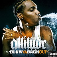 Attitude – Blow Ya Back Out