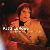 Patti LuPone – The Lady With The Torch