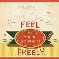 Lester Young Quintet, Lester Young, Harry Edison – Feel Freely