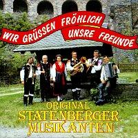 Original Statenberger Musikanten – Wir grüssen fröhlich unsre Freunde