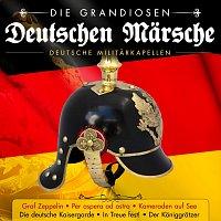 Různí interpreti – Die grandiosen deutschen Märsche - Deutsche Militärkapellen