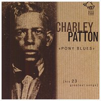 Charley Patton – Pony Blues
