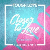 Tough Love, A*M*E – Closer To Love [Remix Pack 02]