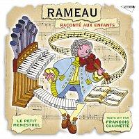 francois Chaumette, Ensemble Les Nieces De Rameau, Olivier Baumont, Martial Morand – Le Petit Ménestrel: Rameau Raconté Aux Enfants